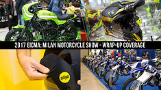2017 EICMA - Milan Motorcycle Show: Wrap-Up Coverage