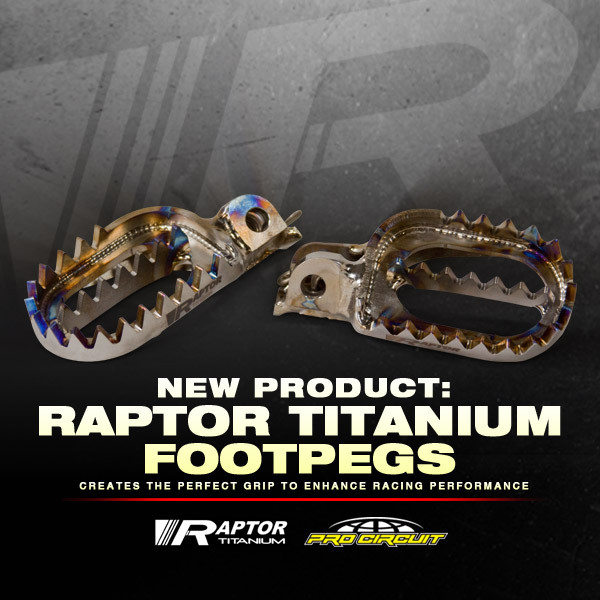 What's New? Pro Circuit Raptor Titanium Footpegs