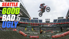 Seattle Supercross - The Good, the Bad, and the Ugly