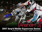 2007 Amp'd Mobile Supercross Series: Anaheim 3 Photo Gallery and Results