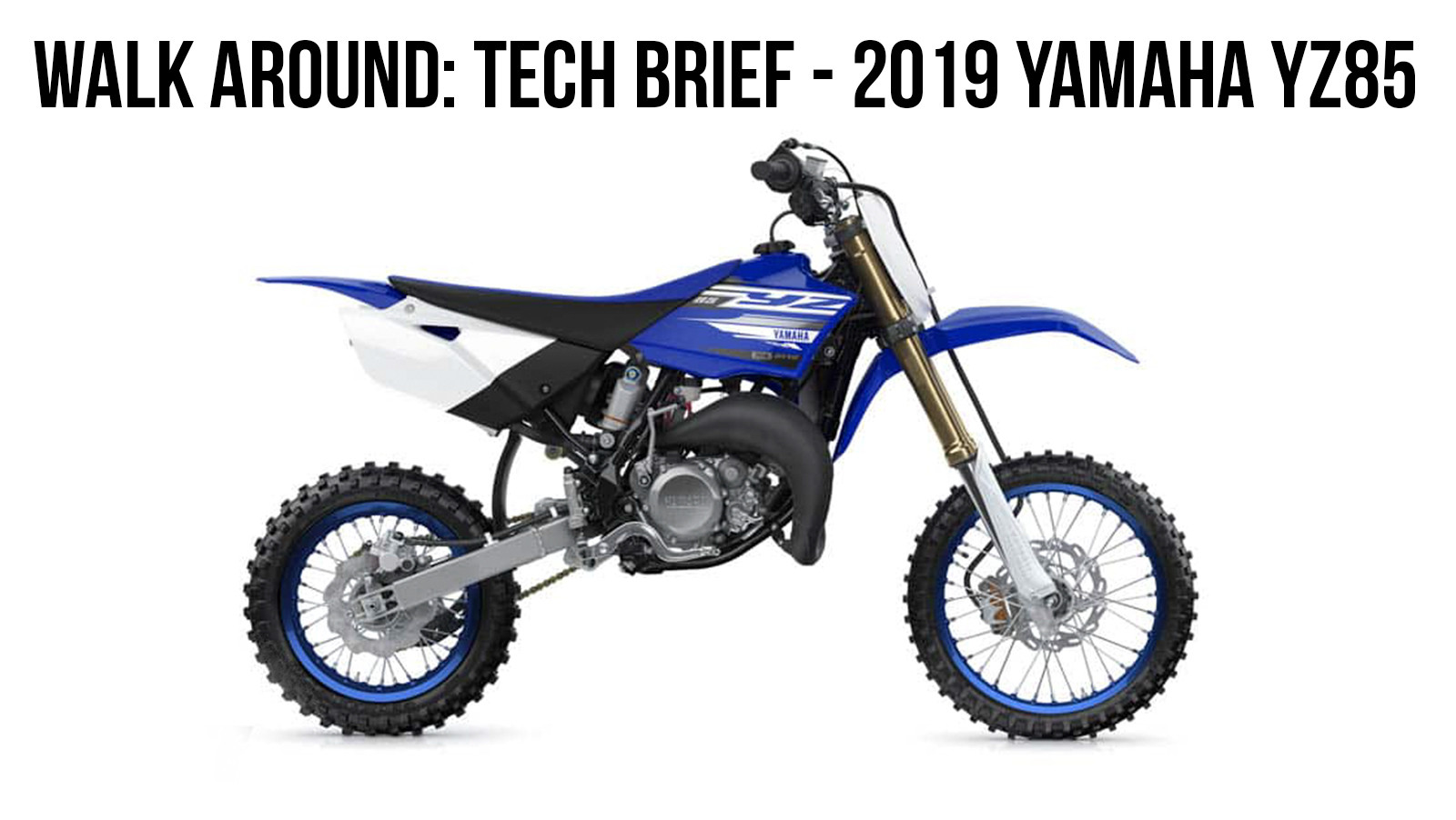 Walk-Around: Tech Brief on the 2019 Yamaha YZ85