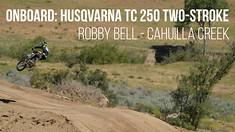 Onboard: 2017 Husqvarna TC 250 Two-Stroke - Robby Bell