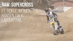 RAW: Supercross - Ft. Tickle, Weimer, Hansen, Falk, LaFountaine