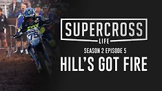 Supercross Life - Season 2, Episode 5 - Hill's Got Fire