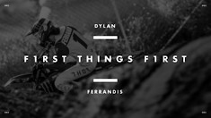 First Things First: Episode 2 - Dylan Ferrandis