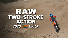RAW Two-Stroke Action: 2020 KTM 150SX