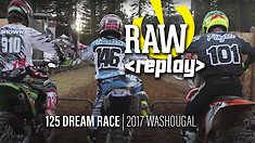 Raw Replay: 125 Dream Race | 2017 Washougal