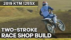 Race Shop Build: 2019 KTM 125SX Two-Stroke