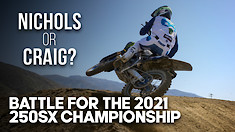 NICHOLS or CRAIG? | Battle for the 2021 250SX Championship