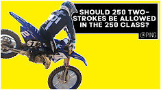 Should 250 Two-Strokes Be Allowed in the 250cc Class? | @Ping