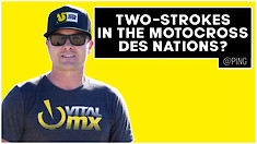 Two-Strokes in the Motocross des Nations? | @Ping