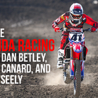 Inside Honda Racing: With Dan Betley, Trey Canard, and Cole Seely