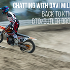 Chatting with Davi Millsaps: Back to KTM with BTO/Butler Brothers