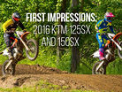 First Impressions: 2016 KTM 125SX and 150SX