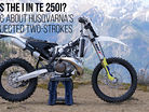 What's the i in TE 250i? Talking about Husqvarna's Port Injected Two-Strokes