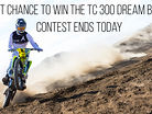 Final Day to Win the TC 300 Two-Stroke Dream Bike!