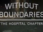 Without Boundaries - The Hospital Chapter