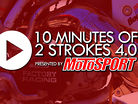 10 Minutes Of 2 Strokes 4.0 presented by MotoSport