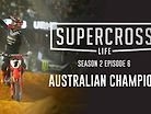 Supercross Life: Season 2, Episode 6 - Australian Champion