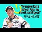 """""""I've never lost a moto at Pala."""" - Dean Wilson"""