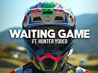 Waiting Game ft. Hunter Yoder