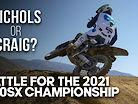 NICHOLS or CRAIG | Battle for the 2021 250SX Championship