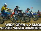 Wide Open & 2 Smokin' | 2 Stroke World Championships