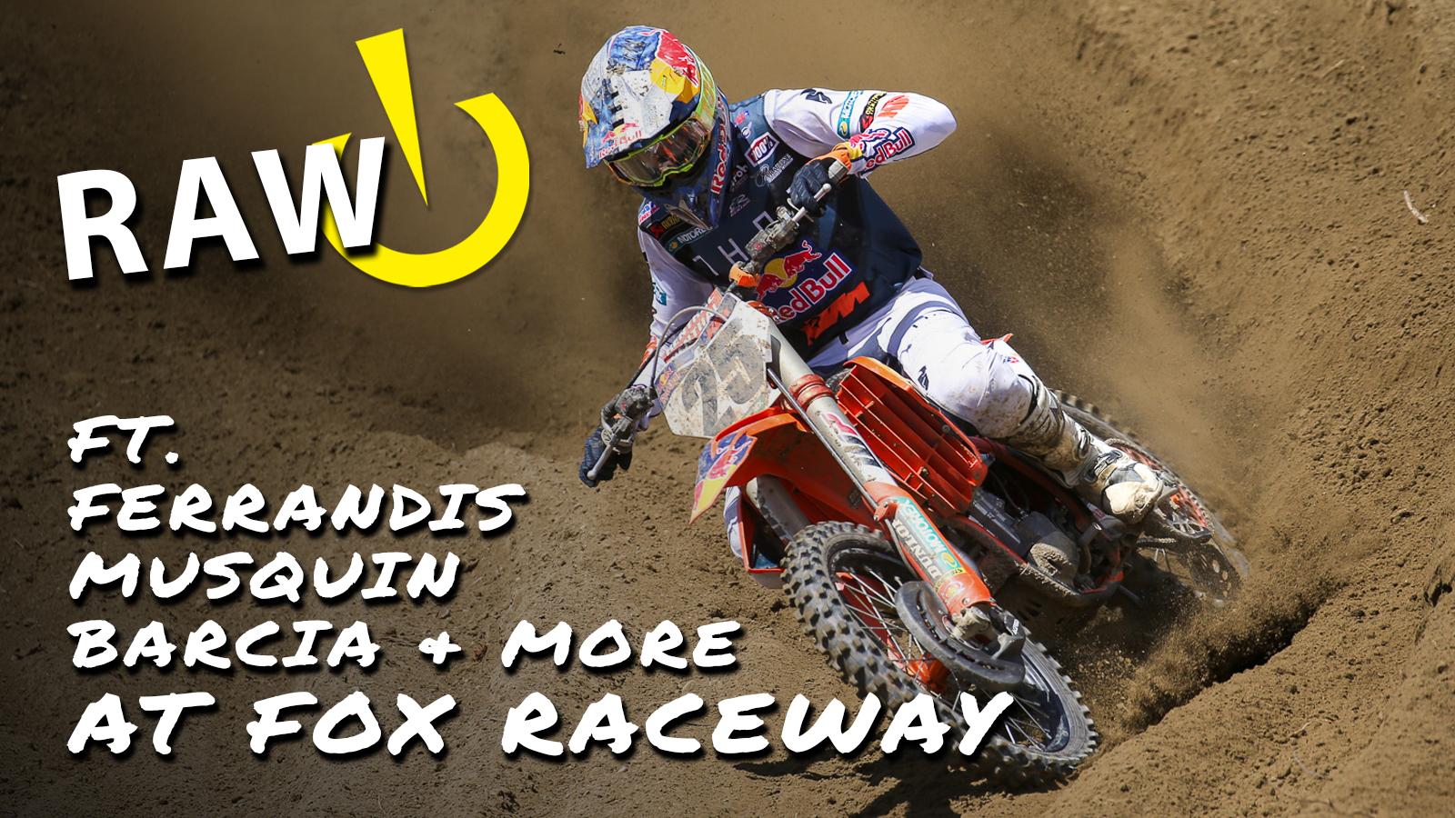 RAW   Ferrandis, Musquin, Barcia & More at Fox Raceway